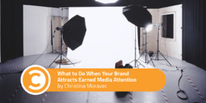 What to Do When Your Brand Attracts Earned Media Attention