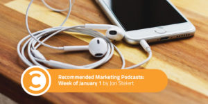 Recommended Marketing Podcasts Week of January 1