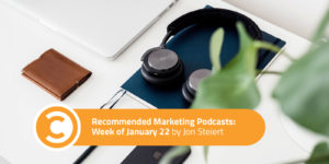 Recommended Marketing Podcasts Week of January 22