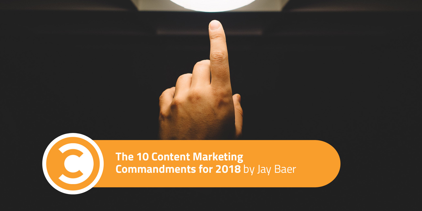 The 10 Content Marketing Commandments for 2018