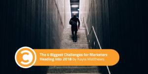 The 4 Biggest Challenges for Marketers Heading Into 2018