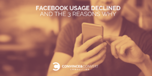 facebook usage declined 3 reasons why
