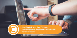 How Organic and Paid Content Distribution Can Rejuvenate Your Reach