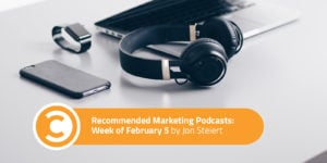 Recommended Marketing Podcasts Week of February 5