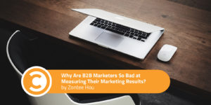Why Are B2B Marketers So Bad at Measuring Their Marketing Results