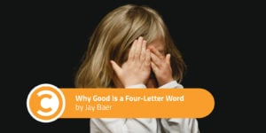 Why Good Is a Four-Letter Word
