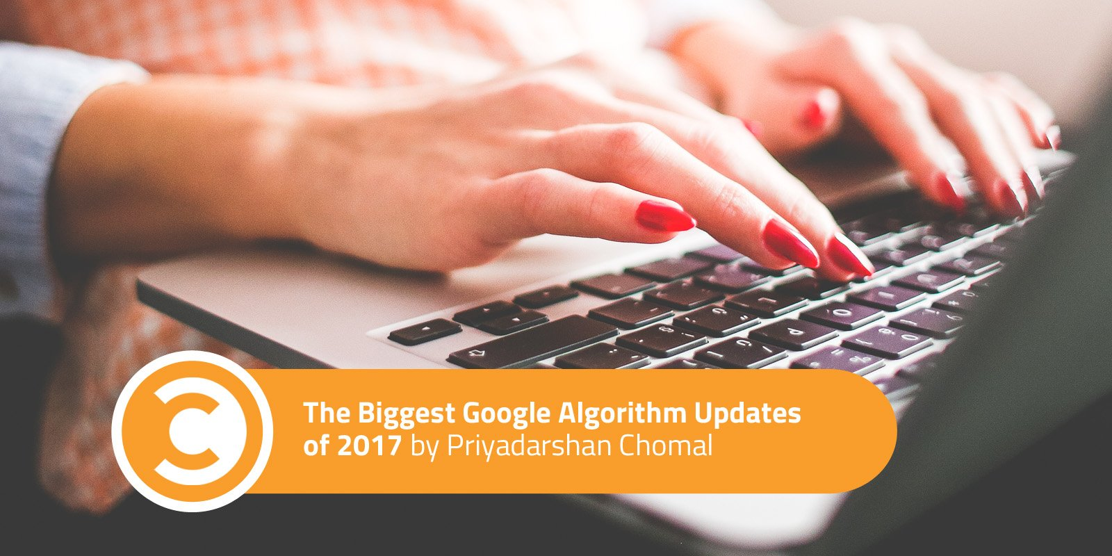 The Biggest Google Algorithm Updates of 2017