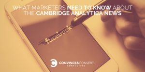 What Marketers Need to Know About the Cambridge Analytica News