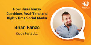 How Brian Fanzo Combines Real-Time and Right-Time Social Media
