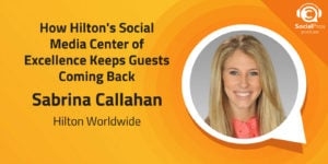 How Hilton's Social Media Center of Excellence Keeps Guests Coming Back