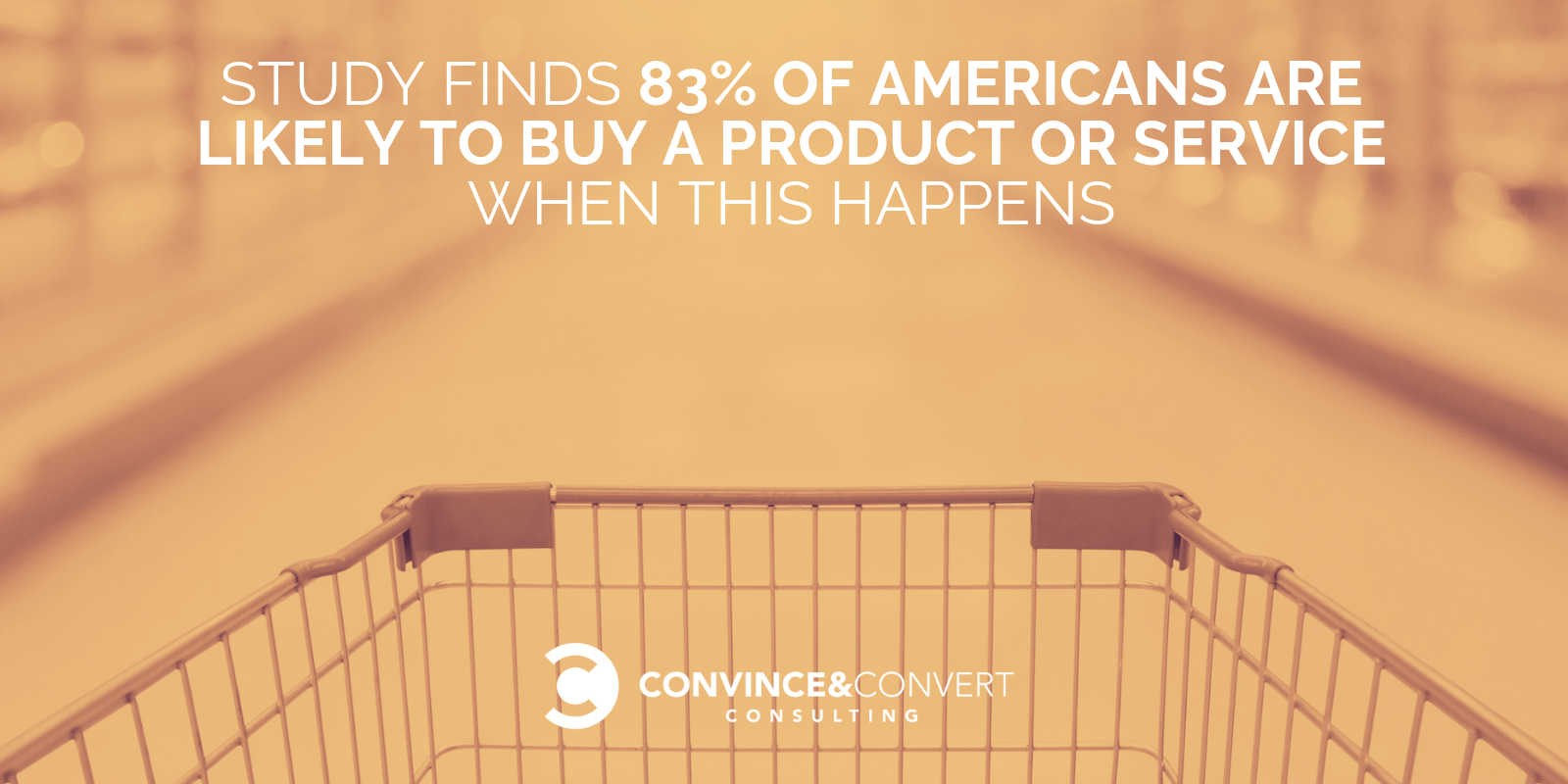 Study Finds 83% of Americans Are Likely to Buy a Product or Service When This Happens