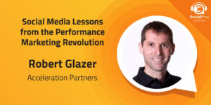 Social Media Lessons from the Performance Marketing Revolution