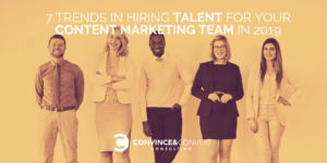 7 Trends in Hiring Talent for Your Content Marketing Team in 2019