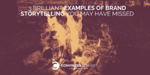 3 Brilliant Examples of Brand Storytelling You May Have Missed