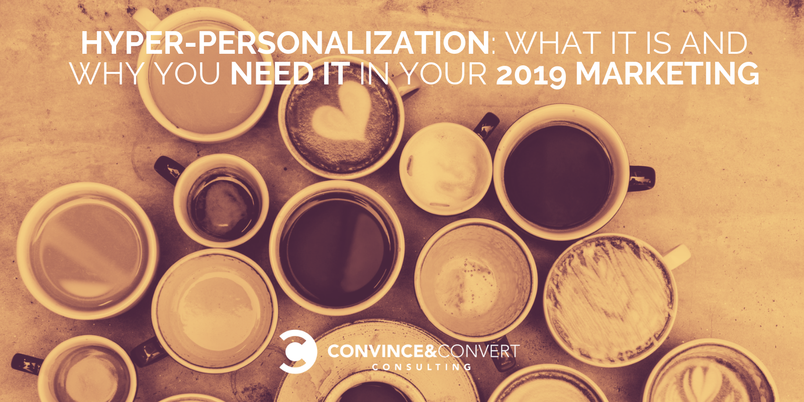 Hyper-Personalization: What It Is and Why You Need It in Your 2019 Marketing
