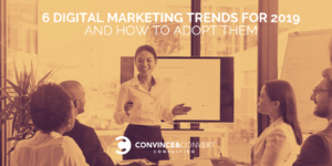 6 Digital Marketing Trends for 2019 and How to Adopt Them