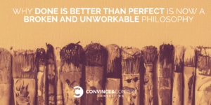 Done is Better than Perfect is Now a Broken Philosophy