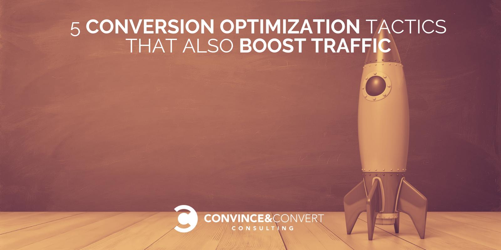 5 Conversion Optimization Tactics that Also Drive Traffic