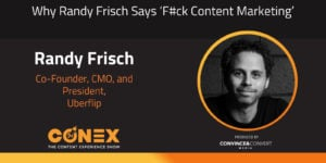 Why Randy Frisch Says 'F#ck Content Marketing'