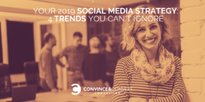 Your 2019 Social Media Strategy: 4 Trends You Can't Ignore