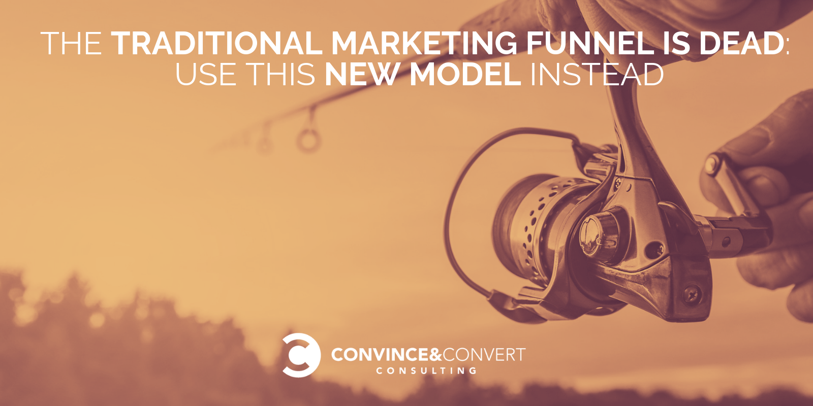The Traditional Marketing Funnel Is Dead — Use This Model Instead