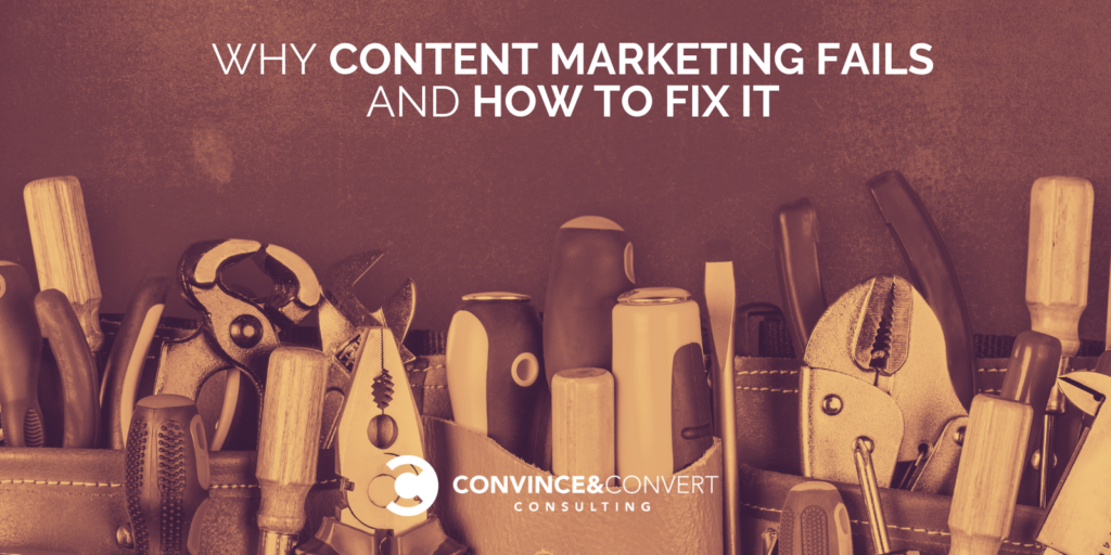 Why Content Marketing Fails and How to Fix It