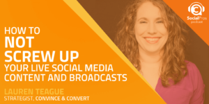 How to Not Screw Up Your Live Social Media Content and Broadcasts