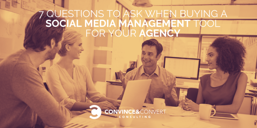 7 Questions to Ask When Buying a Social Media Management Tool for Your Agency