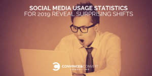 Social Media Usage Statistics for 2019 Reveal Surprising Shifts