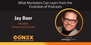 Jay Baer - What Marketers Can Learn from the Evolution of Podcasts