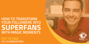 How to Transform Your Followers into Superfans with Magic Moments