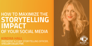 How to Maximize the Storytelling Impact of your Social Media