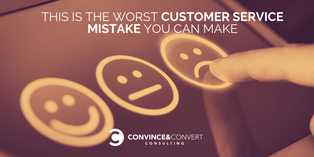 This Is the Worst Customer Service Mistake You Can Make