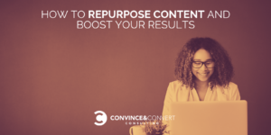 How to Repurpose Content and Boost Your Results