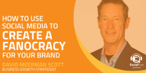 How to Use Social Media to Create a Fanocracy for your Brand