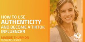 How to Use Authenticity and Become a TikTok Influencer