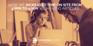 How We Increased Time on Site from 4 min to 9 min with Audio Articles
