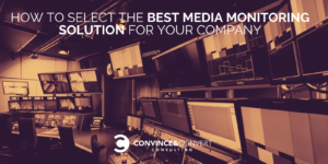 How to Select the Best Media Monitoring Solution for Your Company