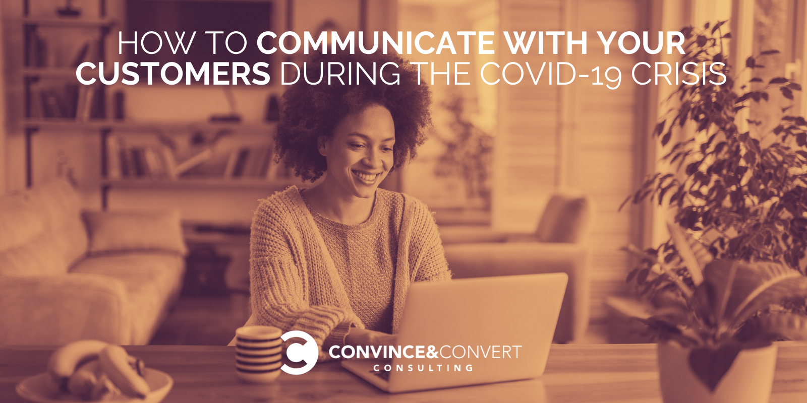 How to Communicate with Your Customers During the COVID-19 Crisis