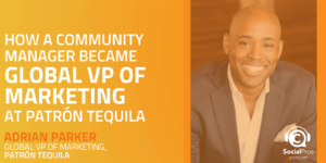 How a Community Manager Became Global VP of Marketing at Patrón Tequila