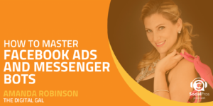How to Master Facebook Ads and Messenger Bots