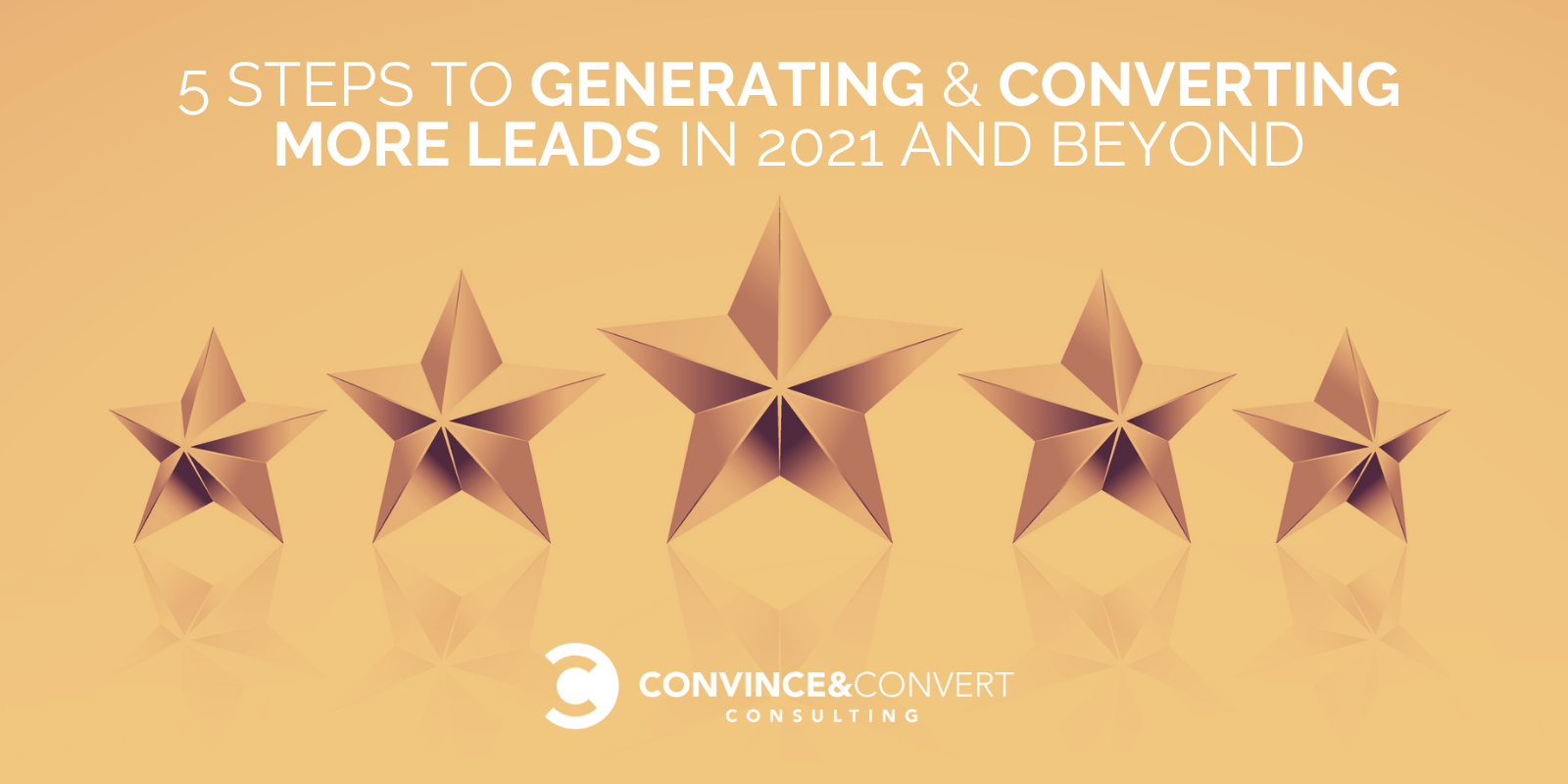 Five Steps to Generating & Converting More Leads in 2021 and Beyond