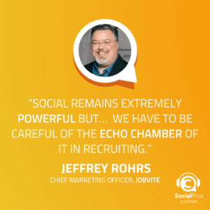 Social remains extremely powerful but… we have to be careful of the echo chamber of it in recruiting.