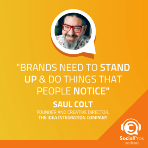 """""""Brands need to stand up & do things that people notice"""""""