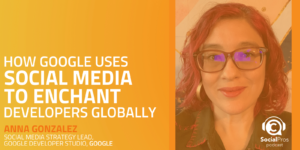 How Google Uses Social Media to Enchant Developers Globally