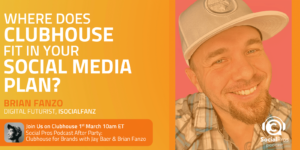 Where Does Clubhouse Fit in Your Social Media Plan?