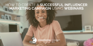 How to Create a Successful Influencer Marketing Campaign Using Webinars