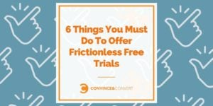 6 Things You Must Do To Offer Frictionless Free Trials - CX Series