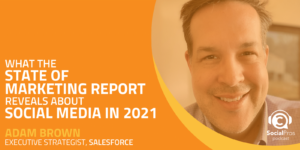 What the State of Marketing Report Reveals about Social Media in 2021