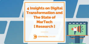 4 Insights on Digital Transformation and The State of MarTech [ Research ]